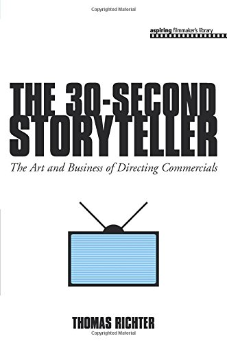 The 30-Second Storyteller: The Art And Business Of Directing Commercials (Aspiring Filmmaker'S Library)