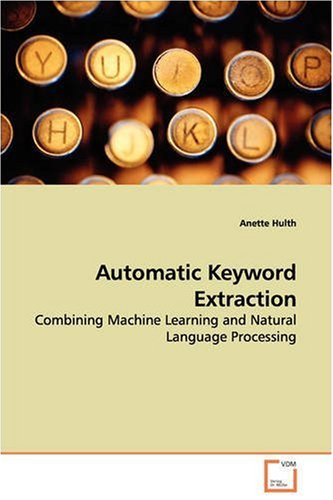 Automatic Keyword Extraction: Combining Machine Learning And Natural Language Processing