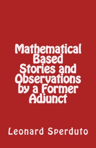 Mathematical Based Stories and Observations by a Former Adjunct
