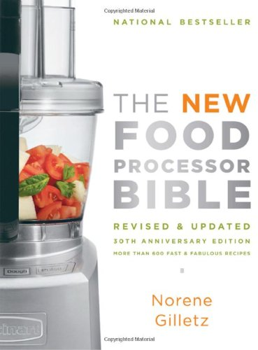 The New Food Processor Bible: 30th Anniversary