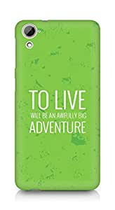 AMEZ to live will be an awfully big adventure Back Cover For HTC Desrie 826