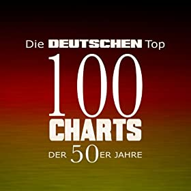 Die deutschen Top 100 Charts der 50er Jahre