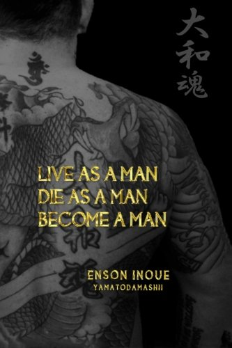 Live as a Man. Die as a Man. Become a Man.: Volume 1 (The Way of the Modern Day Samurai)