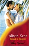 Bound to Happen (Blaze) (0263836002) by Kent, Alison