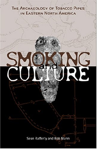 Smoking & Culture: Archaeology Tobacco Pipes Eastern North America
