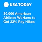 30,000 American Airlines Workers to Get 22% Pay Hikes | Nathan Bomey
