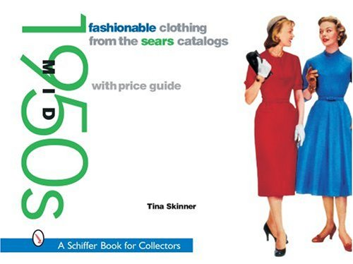 Fashionable Clothing from the Sears Catalogs: Mid 1950s (Schiffer Book for Collectors)