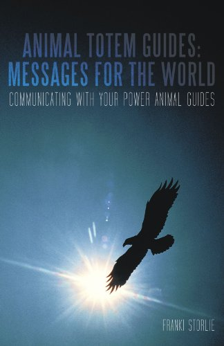 Animal Totem Guides - Messages for the World: Communicating With Your Power Animal Guides