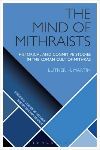 The Mind of Mithraists: Historical and Cognitive Studies in the Roman Cult of Mithras (Scientific Studies of Religion: Inquiry and Explanation)