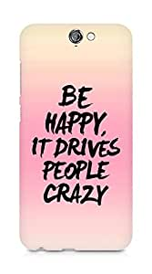 AMEZ be happy it drives people crazy Back Cover For HTC One A9