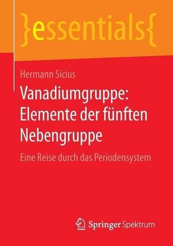 Vanadiumgruppe: Elemente der fünften Nebengruppe: Eine Reise durch das Periodensystem (essentials)