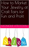 How to Market Your Jewelry at Craft Fairs for Fun and Profit