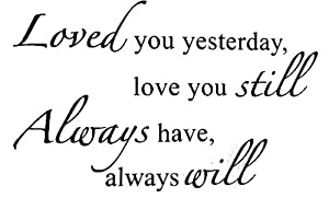 LOVED YOU YESTERDAY LOVE YOU STILL ALWAYS HAVE ALWAYS WILL Vinyl wall lettering stickers quotes and sayings home art decor decal by Nave Designs
