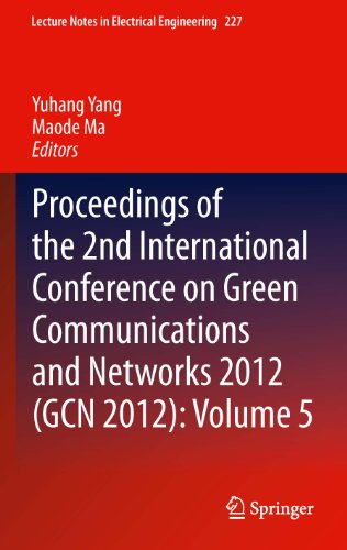 Proceedings Of The 2Nd International Conference On Green Communications And Networks 2012 (Gcn 2012): Volume 5 (Lecture Notes In Electrical Engineering)