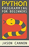 Python Programming for Beginners: An Introduction to the Python Computer Language and Computer Programming (Python, Python...