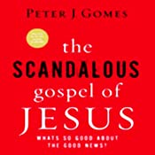 The Scandalous Gospel of Jesus: What's So Good About the Good News? | [Peter J. Gomes]