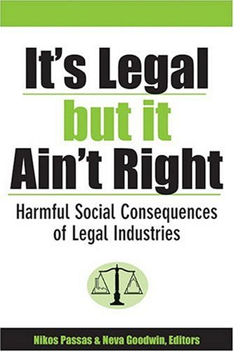 It's Legal but It Ain't Right: Harmful Social Consequences of Legal Industries (Evolving Values for a Capitalist World)