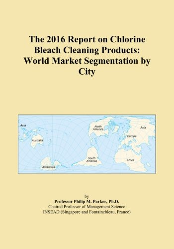 The 2016 Report on Chlorine Bleach Cleaning Products: World Market Segmentation by City PDF