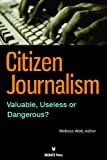 Citizen Journalism: Valuable, Useless or Dangerous?