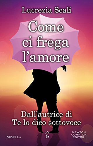 Come ci frega l'amore eNewton Narrativa PDF
