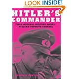 Hitler's Commander: Field Marshal Walther Model--Hitler's Favorite General