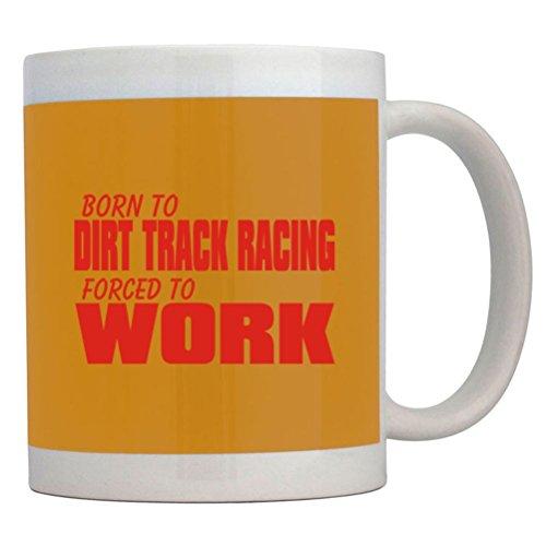 Teeburon BORN FOR Dirt Track Racing , FORCED TO WORK ! Coffee Mug