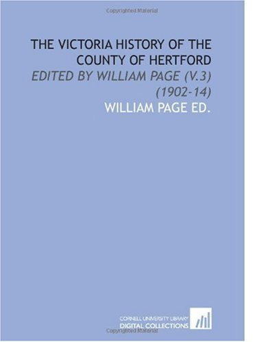 The Victoria History of the County of Hertford: Edited by William Page (V.3)  (1902-14)