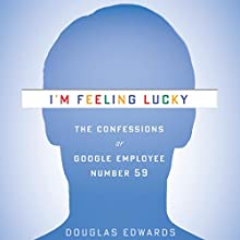 I'm Feeling Lucky: The Confessions of Google Employee Number 59 (       UNABRIDGED) by Douglas Edwards Narrated by Douglas Edwards