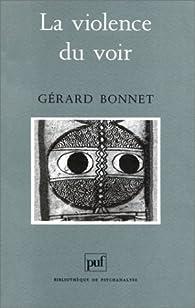 La violence du voir par G�rard Bonnet