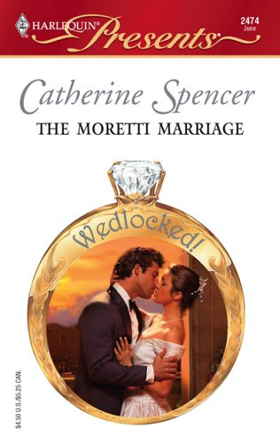 The Moretti Marriage (Harlequin Presents), Catherine Spencer