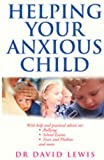 Helping Your Anxious Child (0091884330) by Lewis, David