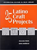 25 Latino Craft Projects (Celebrating Culture in Your Library) (Celebrating Culture in Your Library) cover image