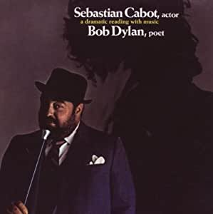 Sebastian Cabot Actor: Bob Dylan Poet