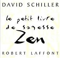 Le Petit Livre De Sagesse Zen David Schiller Babelio