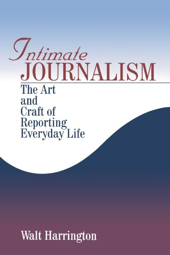 Intimate Journalism: The Art and Craft of Reporting...