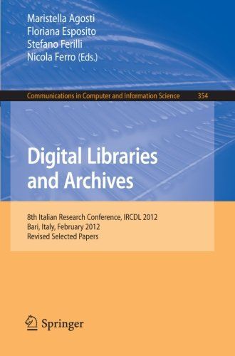 Digital Libraries and Archives: 8th Italian Research Conference, IRCDL 2012, Bari, Italy, February 9-10, 2012, Revised Selected Papers (Communications in Computer and Information Science)