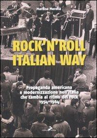 Rock'n'roll, italian way. Propaganda americana e modernizzazione nell'Italia che cambia al ritmo del rock. 1954-1964