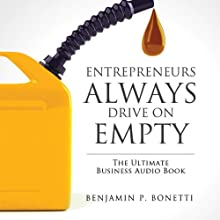 Entrepreneurs Always Drive on Empty: The Ultimate Business Bible Audiobook by Benjamin P Bonetti Narrated by Benjamin P Bonetti