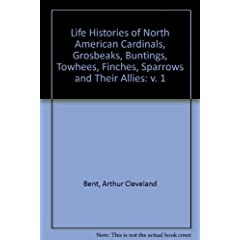 Life Histories of North American Cardinals, Grosbeaks, Buntings, Towhees, Finches, Sparrows and Their Allies: v. 1