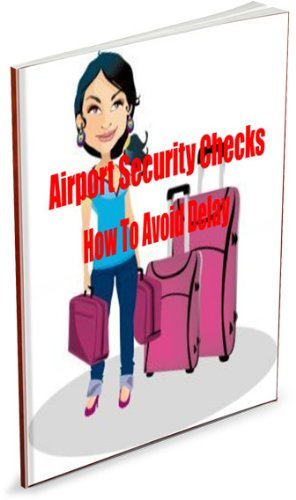 Airport Security Checks How To Avoid Delay