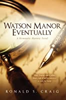 Watson Manor Eventually (Watson Manor Mysteries) [Kindle Edition]
