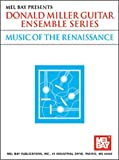 Mel Bay Music of the Renaissance (Donald Miller Guitar Ensemble Series) (Donald Miller Guitar Ensemble Series) (0786649623) by Donald Miller