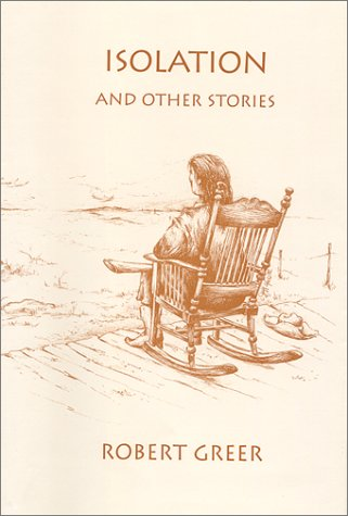 Isolation, and Other Stories, Robert O. Greer