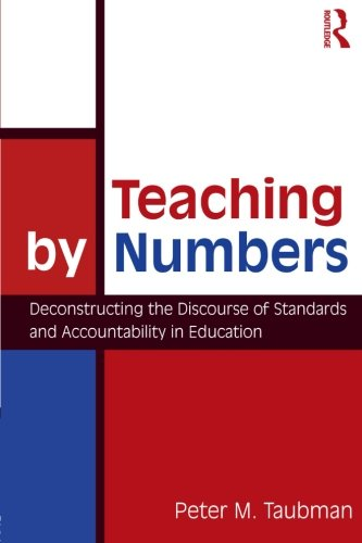 Teaching By Numbers: Deconstructing the Discourse of Standards and Accountability in Education (Studies in Curriculum Th