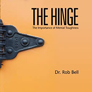 The Hinge: The Importance of Mental Toughness | [Dr. Rob Bell]