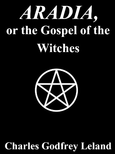 Charles Godfrey Leland - ARADIA, or the Gospel of the Witches [with Appendix]