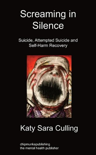 Screaming in Silence: Suicide, Attempted Suicide and Self-Harm Recovery