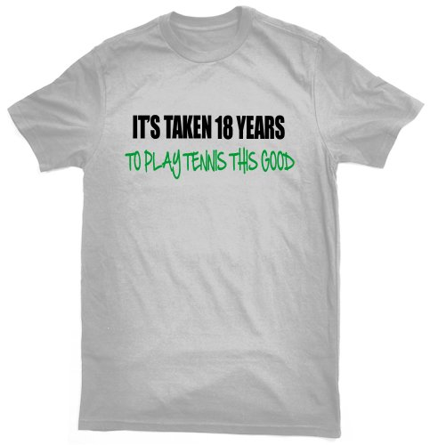 It's taken 18 years to play tennis this good T-shirt - ideal birthday gift for 18 year old tennis player