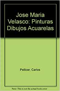 Jose Maria Velasco: Pinturas Dibujos Acuarelas: Carlos Pellicer