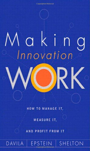 Making Innovation Work: How to Manage It, Measure It, and...